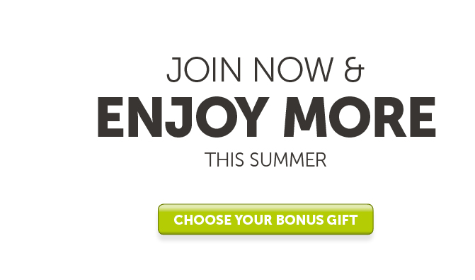 Join now and enjoy MORE this summer